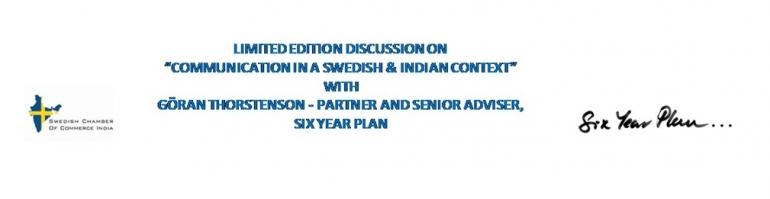 "Limited Edition Discussion on ""Communication in a Swedish & Indian Context""  with Goran Thorstenson- Partner and Senior Adviser, Six Year Plan"
